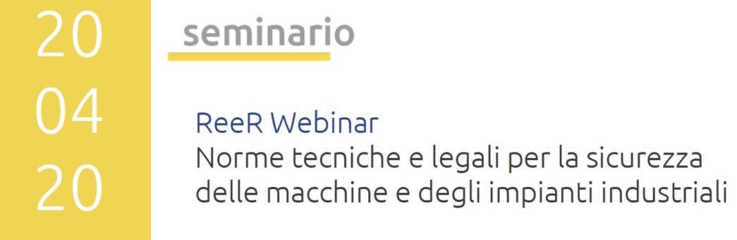 """ReeR Webinar """"Norme tecniche e legali per la sicurezza delle macchine e degli impianti industriali"""""""